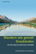 Wandern wie gemalt - Graubünden