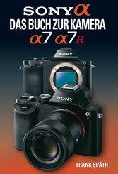 Sony Alpha - Das Buch zur Kamera Sony Alpha 7/7R