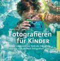 Fotografieren für Kinder - Kinder entdecken die Welt der Fotografie und wie man die Welt fotografiert
