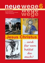 Neue Wege - für den katholischen Religionsunterricht der Kursstufe in Baden-Württemberg: Jesus Christus, Schülerheft; Bd.6
