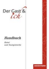 Der Gast & ich: Handbuch Hotel- und Gastgewerbe