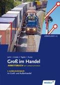 Groß im Handel: 2. Ausbildungsjahr im Groß- und Außenhandel, Arbeitsbuch mit Lernsituationen, KMK-Ausgabe