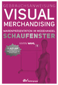 Gebrauchsanweisung Visual Merchandising - Bd.1