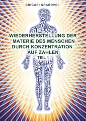 Wiederherstellung der Materie des Menschen durch Konzentration auf Zahlen - Tl.1