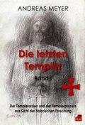 Die letzten Templer: Der Templerorden und der Templerprozess aus Sicht der historischen Forschung; Bd.1