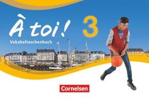 À toi! - Vier- und fünfbändige Ausgabe: Vokabeltaschenbuch; Bd.3
