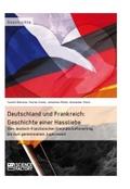 Deutschland und Frankreich: Geschichte einer Hassliebe