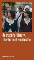 Reenacting History: Theater und Geschichte