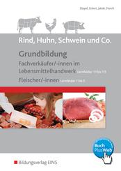 Rind, Huhn, Schwein und Co.: Grundbildung Fachverkäufer/ -innen im Lebensmittelhandwerk (Lernfelder 1.1 bis 1.5) und Fleischer/-innen (Lernfelder 1 b