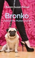 Bronko, meine Frau Mutter und ich