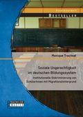 Soziale Ungerechtigkeit im deutschen Bildungssystem: Institutionelle Diskriminierung von SchülerInnen mit Migrationshint