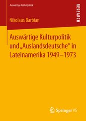 Auswärtige Kulturpolitik und Auslandsdeutsche in Lateinamerika 1949-1973
