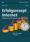 Erfolgsrezept Internet - Einfach zu mehr Umsatz, Zeit und Freiheit