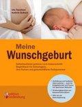 Meine Wunschgeburt - Selbstbestimmt gebären nach Kaiserschnitt: Begleitbuch für Schwangere, ihre Partner und geburtshilf