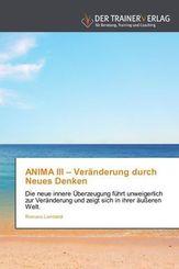 ANIMA III Veränderung durch Neues Denken