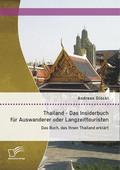 Thailand - Das Insiderbuch für Auswanderer oder Langzeittouristen: Das Buch, dass Ihnen Thailand erklärt