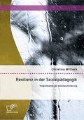 Resilienz in der Sozialpädagogik: Möglichkeiten der Resilienzförderung