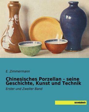 Chinesisches Porzellan - seine Geschichte, Kunst und Technik