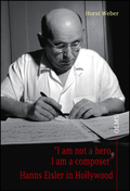 """""""I am not a hero, I am a composer"""" - Hanns Eisler in Hollywood"""