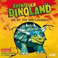 Abenteuer Dinoland - Wo ist der Ankylosaurus?, 1 Audio-CD