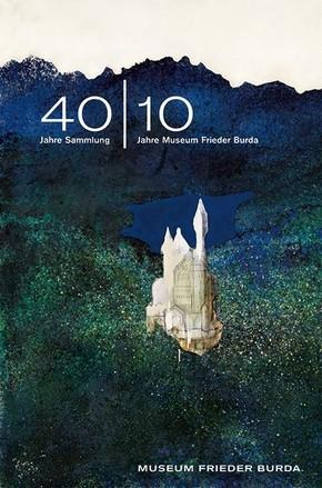 40 / 10: 40 Jahre Sammlung - 10 Jahre Museum Frieder Burda
