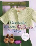 Geschenke aus dem Wollkorb für Babys