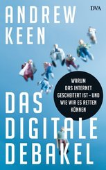 Das digitale Debakel - Warum das Internet gescheitert ist - und wie wir es retten können