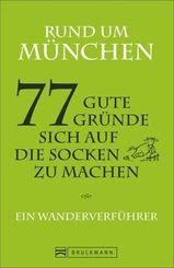 Rund um München - 77 gute Gründe, sich auf die Socken zu machen