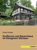Dorfkirche und Bauernhaus im Königreich Sachsen