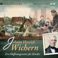 Johann Hinrich Wichern - Ein Hoffnungsvater für Kinder, 1 Audio-CD