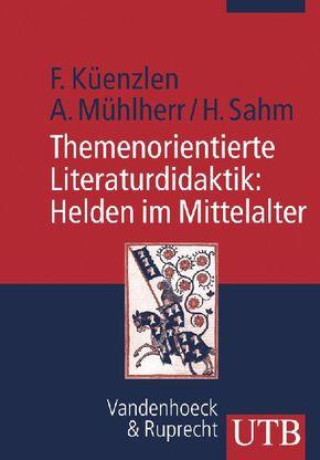 Themenorientierte Literaturdidaktik: Helden im Mittelalter