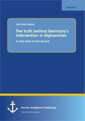 The truth behind Germany's intervention in Afghanistan: A case study on the ground