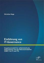 Einführung von IT-Governance: Vorgehensmodell für mittelständische Unternehmen mit den Referenzmodellen COBIT, Val-IT un
