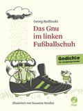 Das Gnu im linken Fußballschuh - Gedichte für neugierige Kinder