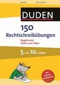 Duden 150 Rechtschreibübungen 5. bis 10. Klasse