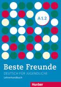 Beste Freunde - Deutsch für Jugendliche: Lehrerhandbuch; Bd.A1/2