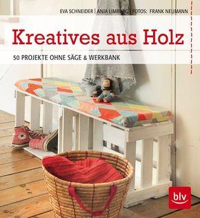 Kreatives aus Holz - 50 Projekte ohne Säge & Werkbank
