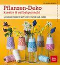 Pflanzen-Deko kreativ & selbstgemacht