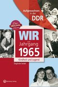 Aufgewachsen in der DDR - Wir vom Jahrgang 1965 - Kindheit und Jugend