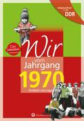 Wir vom Jahrgang 1970 - Aufgewachsen in der DDR