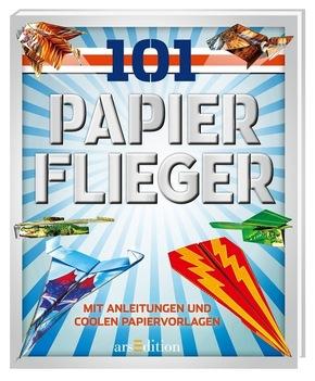 101 Papierflieger - Mit Anleitungen und coolen Papiervorlagen
