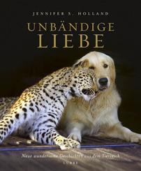 Unbändige Liebe - Neue wundersame Geschichten aus dem Tierreich