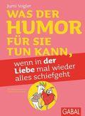 Was der Humor für Sie tun kann, wenn in der Liebe mal wieder alles schiefgeht, illustrierte Ausgabe