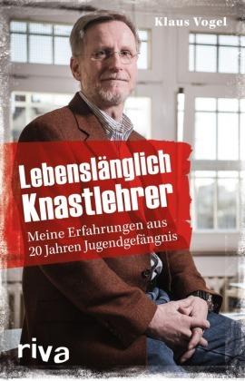 Lebenslänglich Knastlehrer - Meine Erfahrungen aus 20 Jahren Jugendgefängnis