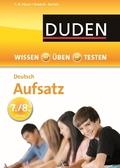 Duden Wissen - Üben - Testen: Deutsch - Aufsatz 7./8. Klasse