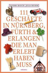 111 Geschäfte in Nürnberg, Fürth & Erlangen, die man erlebt haben muss