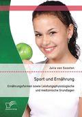Sport und Ernährung: Ernährungsformen sowie Leistungsphysiologische und medizinische Grundlagen