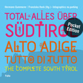 Total alles über Südtirol, Pocket Edition - Alto Adige - tutto di tutto - The Complete South Tyrol