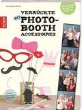 Verrückte DIY-Photo-Booth-Accessoires