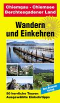 Wandern und Einkehren: Chiemgau, Chiemsee, Berchtesgadener Land; Bd.15
